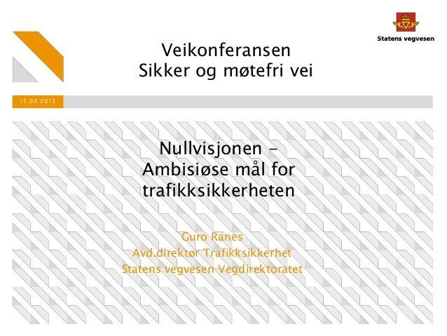 Veikonferansen               Sikker og møtefri vei15.03.2013                  Nullvisjonen -                Ambisiøse mål ...