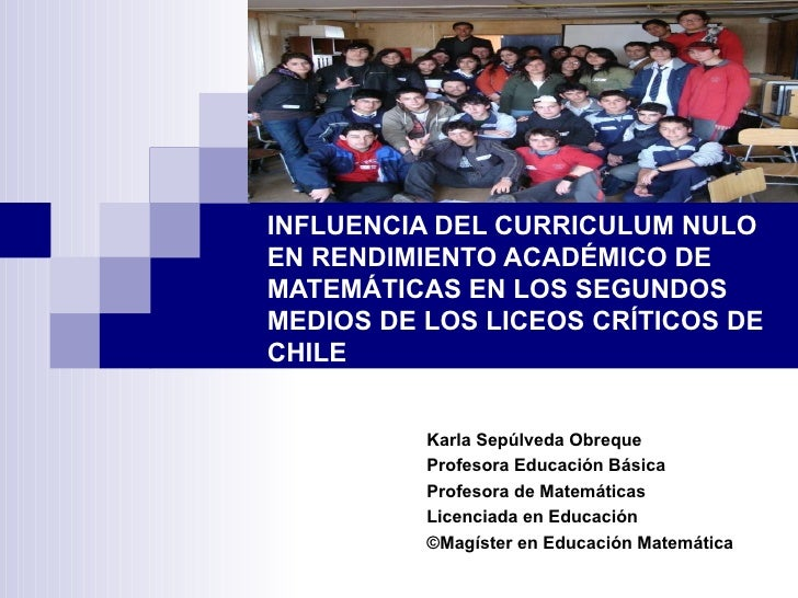 INFLUENCIA DEL CURRICULUM NULO EN RENDIMIENTO ACADÉMICO DE  MATEMÁTICAS EN LOS SEGUNDOS MEDIOS DE LOS LICEOS CRÍTICOS DE C...