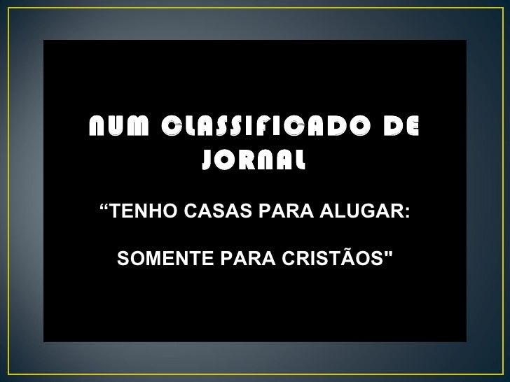 """NUM CLASSIFICADO DE JORNAL """" TENHO CASAS PARA ALUGAR: SOMENTE PARA CRISTÃOS"""""""