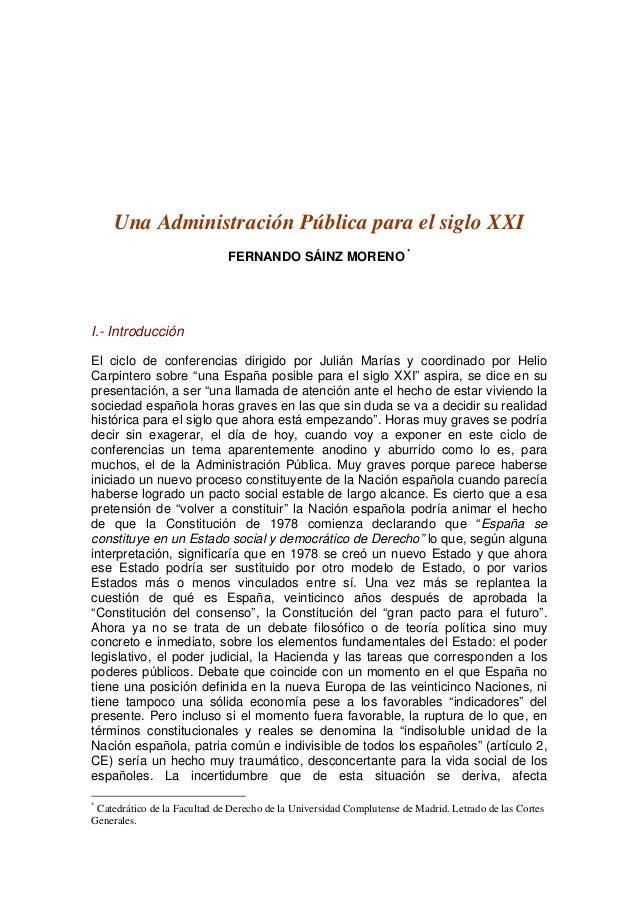 Una Administración Pública para el siglo XXI FERNANDO SÁINZ MORENO * I.- Introducción El ciclo de conferencias dirigido po...