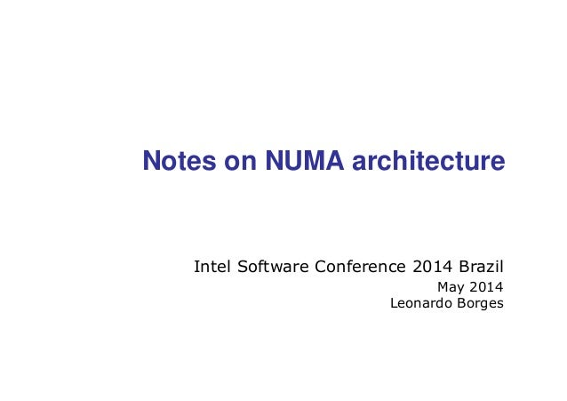 Intel Software Conference 2014 Brazil May 2014 Leonardo Borges Notes on NUMA architecture