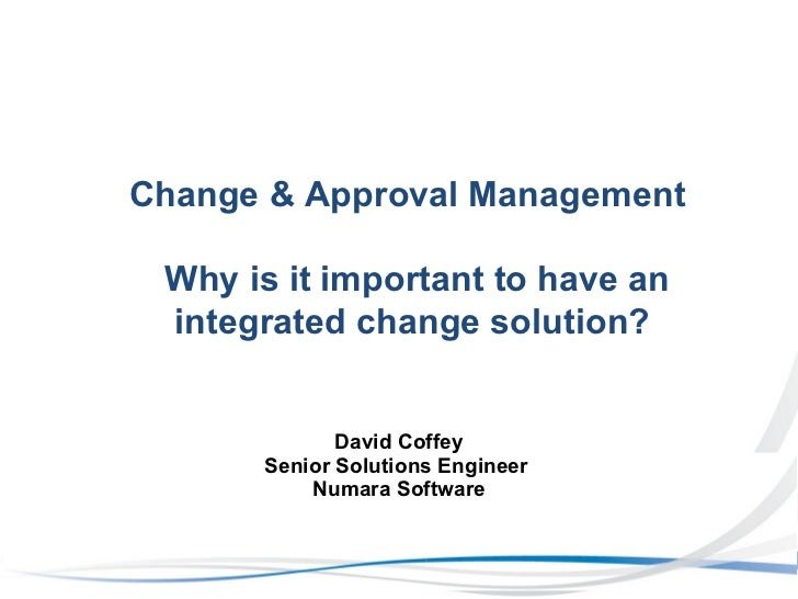 David Coffey Senior Solutions Engineer  Numara Software Change & Approval Management  Why is it important to have an integ...