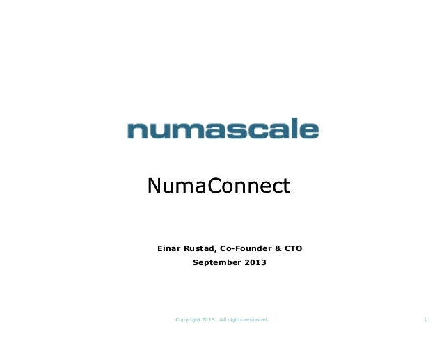 NumaConnect Einar Rustad, Co-Founder & CTO September 2013  Copyright 2013  All rights reserved.  1