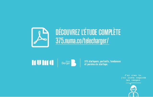 Découvrez l'étude complète 375.numa.co/telecharger/ 375 startupers, portraits, tendances et paroles de startups. J'ai rien...
