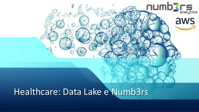 Healthcare: Data Lake e Numb3rs