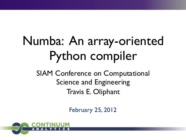 Numba: An array-oriented   Python compiler  SIAM Conference on Computational       Science and Engineering          Travis...