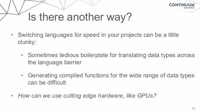 Is there another way? 10 • Switching languages for speed in your projects can be a little clunky: • Sometimes tedious boil...