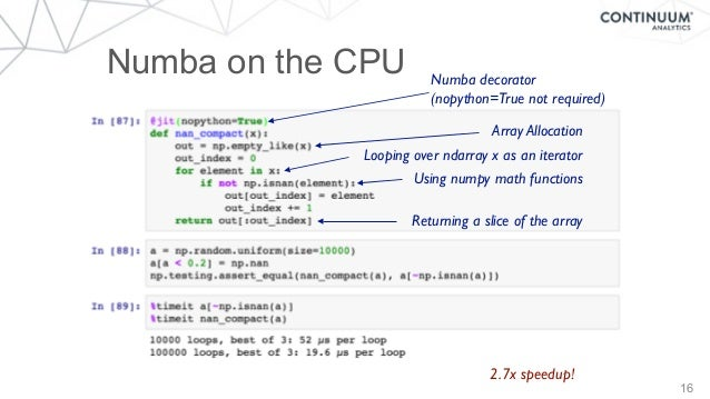 16 Array Allocation Looping over ndarray x as an iterator Using numpy math functions Returning a slice of the array 2.7x s...