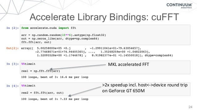 24 Accelerate Library Bindings: cuFFT >2xspeedupincl.host<->deviceroundtrip onGeForceGT650M MKLacceleratedFFT