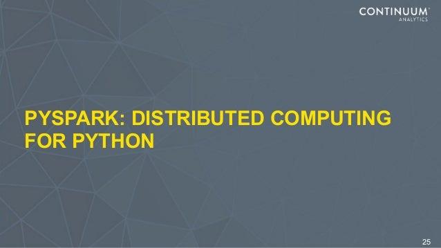PYSPARK: DISTRIBUTED COMPUTING FOR PYTHON 25