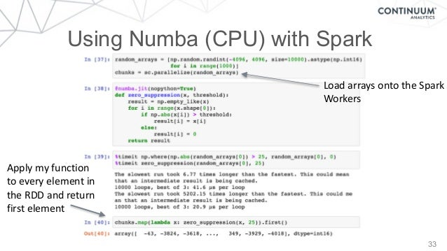 33 Using Numba (CPU) with Spark LoadarraysontotheSpark Workers Applymyfunction toeveryelementin theRDDandre...