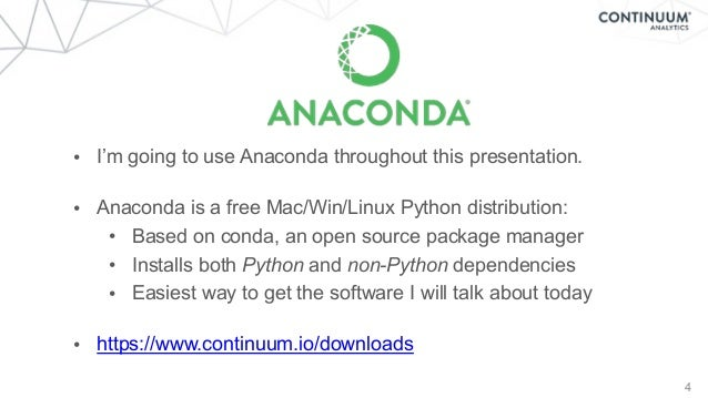 • I'm going to use Anaconda throughout this presentation. • Anaconda is a free Mac/Win/Linux Python distribution: • Based...