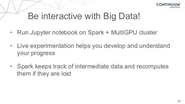 49 Be interactive with Big Data! • Run Jupyter notebook on Spark + MultiGPU cluster • Live experimentation helps you devel...