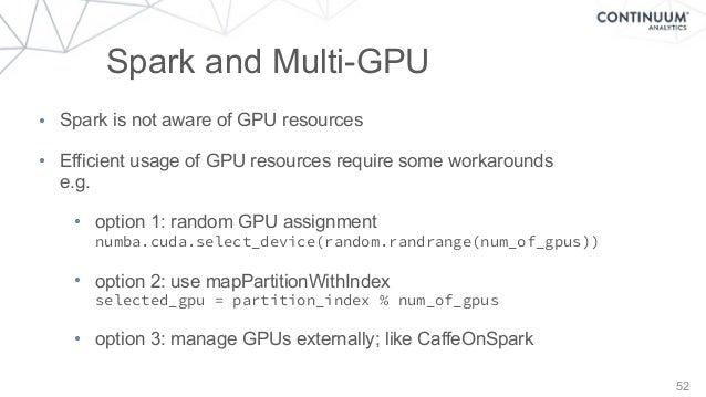52 Spark and Multi-GPU • Spark is not aware of GPU resources • Efficient usage of GPU resources require some workarounds ...