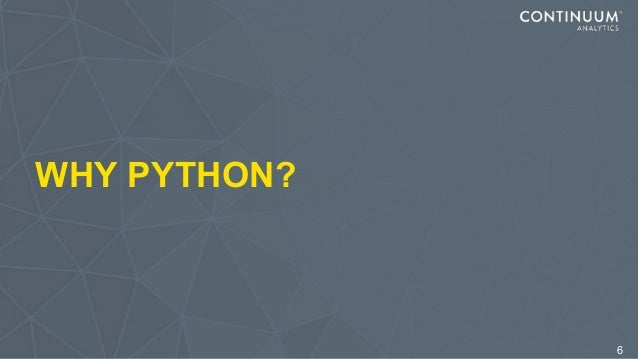 WHY PYTHON? 6