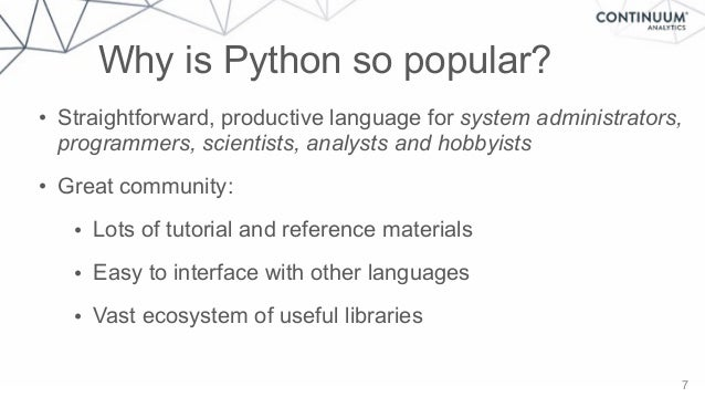 Why is Python so popular? • Straightforward, productive language for system administrators, programmers, scientists, analy...