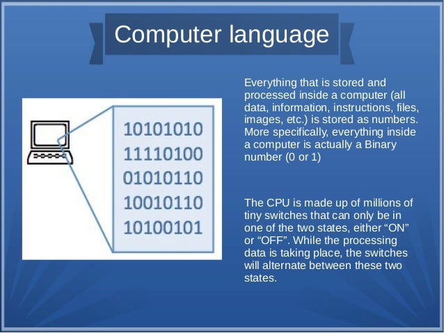 Computer language Everything that is stored and processed inside a computer (all data, information, instructions, files, i...