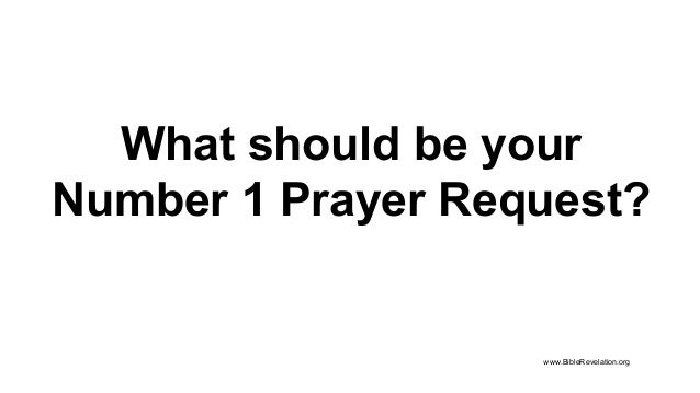 What should be your Number 1 Prayer Request? www.BibleRevelation.org