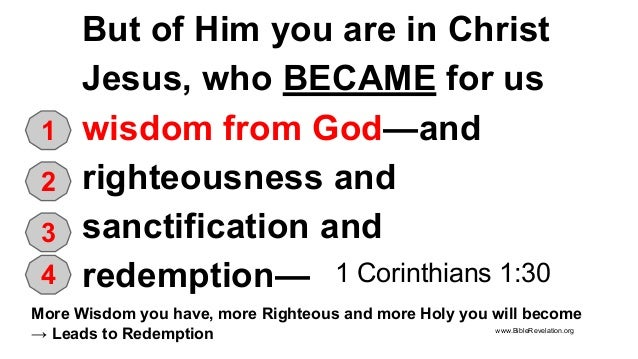 More Wisdom you have, more Righteous and more Holy you will become → Leads to Redemption But of Him you are in Christ Jesu...