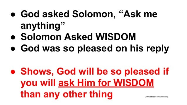 """● God asked Solomon, """"Ask me anything"""" ● Solomon Asked WISDOM ● God was so pleased on his reply ● Shows, God will be so pl..."""