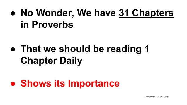 ● No Wonder, We have 31 Chapters in Proverbs ● That we should be reading 1 Chapter Daily ● Shows its Importance www.BibleR...