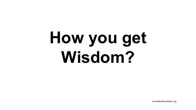 How you get Wisdom? www.BibleRevelation.org