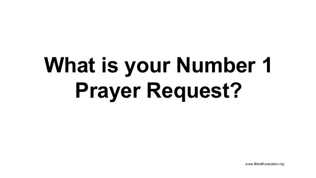 What is your Number 1 Prayer Request? www.BibleRevelation.org