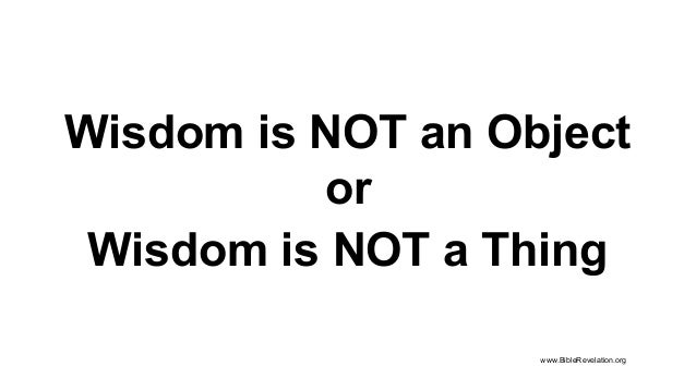 Wisdom is NOT an Object or Wisdom is NOT a Thing www.BibleRevelation.org