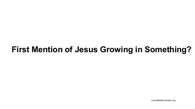 First Mention of Jesus Growing in Something? www.BibleRevelation.org