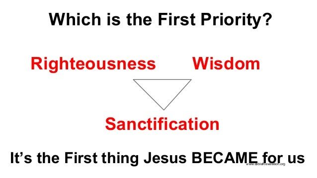 Which is the First Priority? It's the First thing Jesus BECAME for us WisdomRighteousness Sanctification www.BibleRevelati...