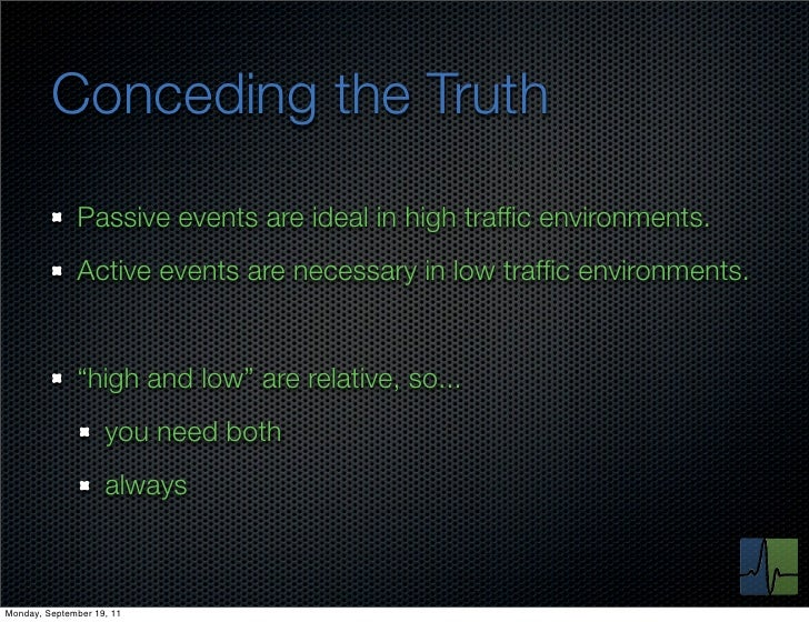 Conceding the Truth              Passive events are ideal in high traffic environments.              Active events are nece...