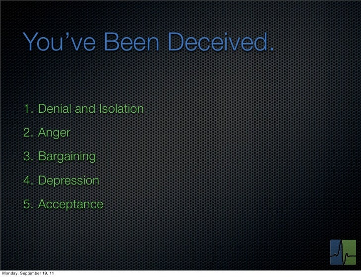 You've Been Deceived.         1. Denial and Isolation         2. Anger         3. Bargaining         4. Depression        ...