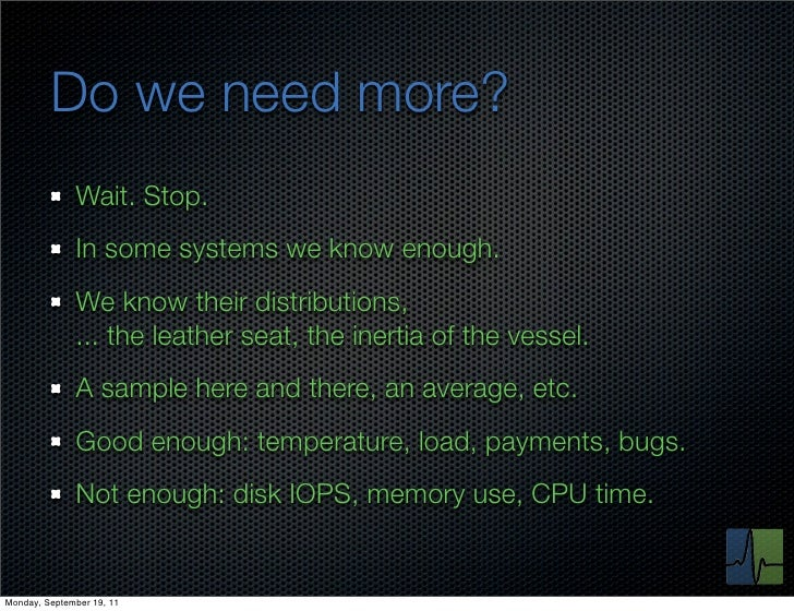 Do we need more?              Wait. Stop.              In some systems we know enough.              We know their distribu...