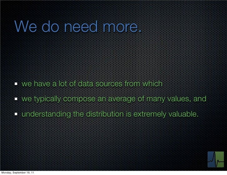We do need more.              we have a lot of data sources from which              we typically compose an average of man...