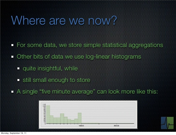 Where are we now?              For some data, we store simple statistical aggregations              Other bits of data we ...