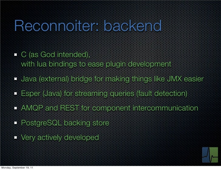 Reconnoiter: backend              C (as God intended),              with lua bindings to ease plugin development          ...
