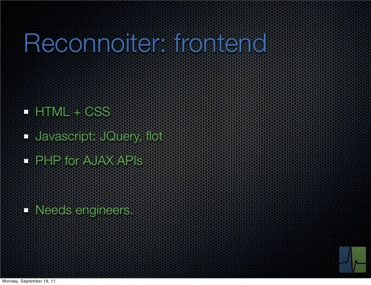 Reconnoiter: frontend              HTML + CSS              Javascript: JQuery, flot              PHP for AJAX APIs         ...