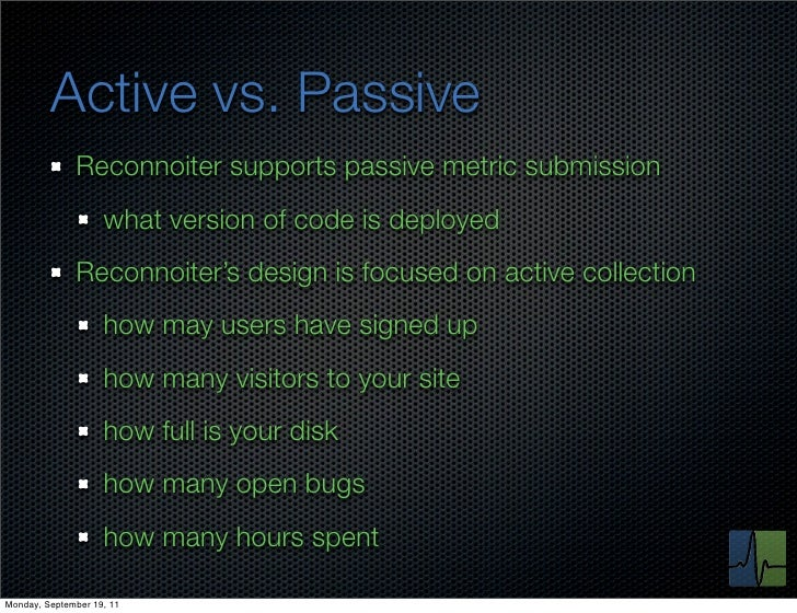 Active vs. Passive              Reconnoiter supports passive metric submission                    what version of code is ...