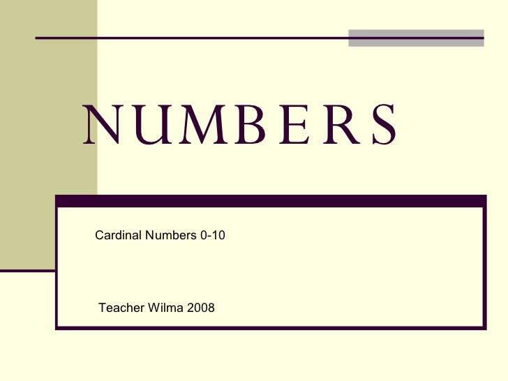 NUMBERS Cardinal Numbers 0-10 Teacher Wilma 2008