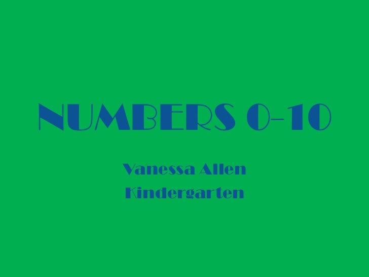 NUMBERS 0-10   Vanessa Allen   Kindergarten