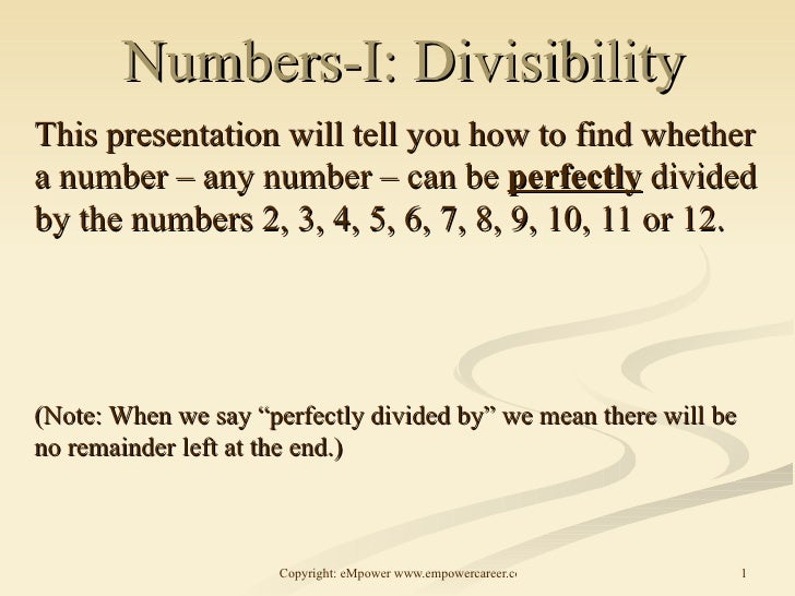 Numbers-I: Divisibility This presentation will tell you how to find whether a number – any number – can be  perfectly  div...