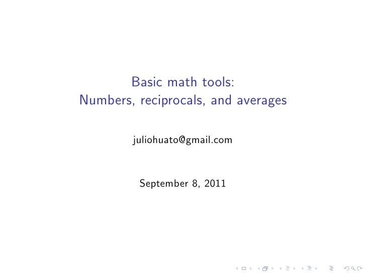 Basic math tools:Numbers, reciprocals, and averages        juliohuato@gmail.com         September 8, 2011