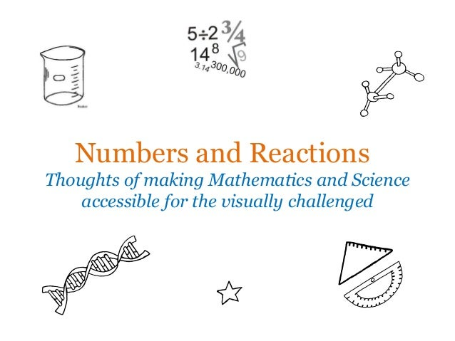 Numbers and Reactions Thoughts of making Mathematics and Science accessible for the visually challenged