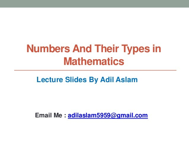 Numbers And Their Types in Mathematics Lecture Slides By Adil Aslam Email Me : adilaslam5959@gmail.com