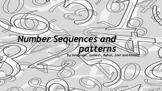 Number Sequences and patterns  By Swapneel, Sumesh, Rahul, Joel and Ahmed