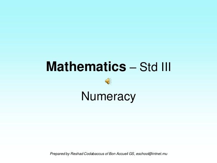 Mathematics – Std III                 NumeracyPrepared by Reshad Codabaccus of Bon Accueil GS, eschool@intnet.mu