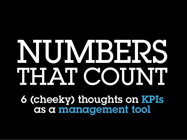 NUMBERSTHAT COUNT6 (cheeky) thoughts on KPIsas a management tool