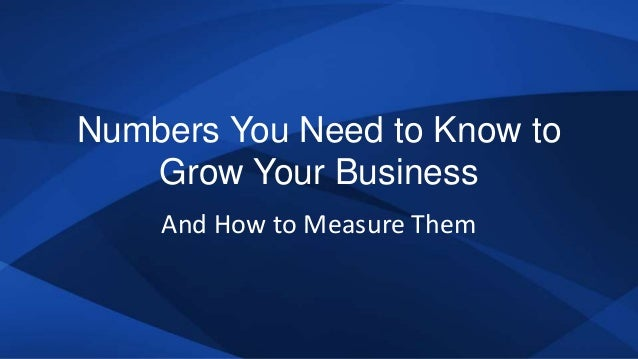 Numbers You Need to Know to Grow Your Business And How to Measure Them