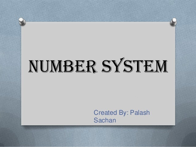 Number SystemCreated By: PalashSachan