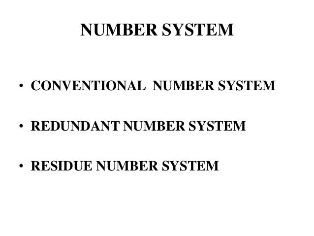 NUMBER SYSTEM • CONVENTIONAL NUMBER SYSTEM • REDUNDANT NUMBER SYSTEM • RESIDUE NUMBER SYSTEM